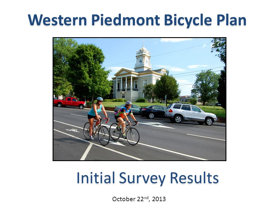 Western Piedmont Bicycle Plan Initial Survey Results October 22 nd, 2013
