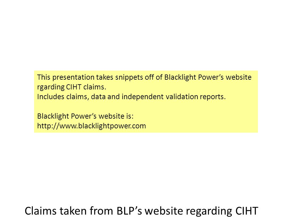 Claims taken from BLP's website regarding CIHT This presentation takes snippets off of Blacklight Power's website rgarding CIHT claims.