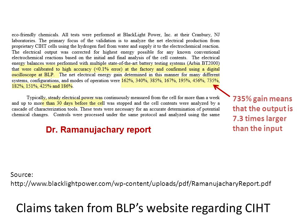 Claims taken from BLP's website regarding CIHT Source: http://www.blacklightpower.com/wp-content/uploads/pdf/RamanujacharyReport.pdf 735% gain means that the output is 7.3 times larger than the input