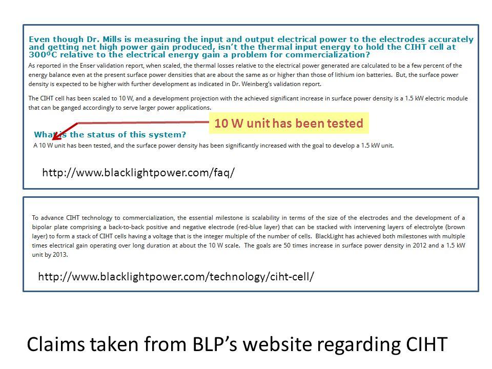 Claims taken from BLP's website regarding CIHT http://www.blacklightpower.com/technology/ciht-cell/ http://www.blacklightpower.com/faq/ 10 W unit has been tested