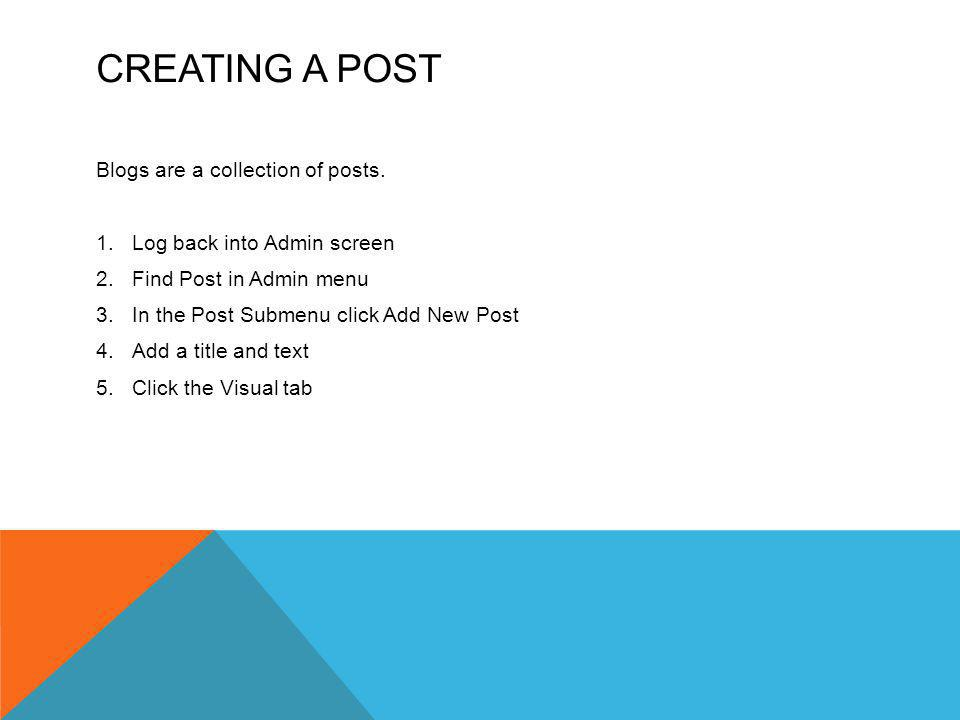 CREATING A POST Blogs are a collection of posts.