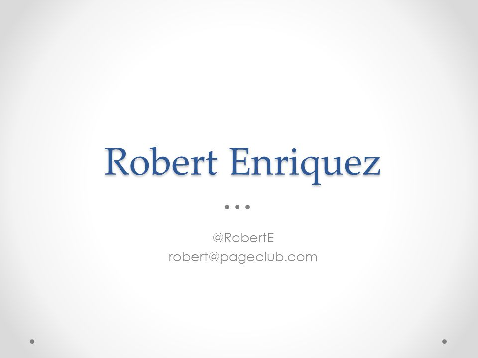 Robert Enriquez @RobertE robert@pageclub.com