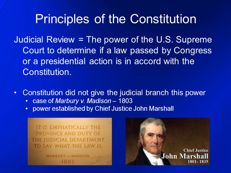 Principles of the Constitution Judicial Review = The power of the U.S.