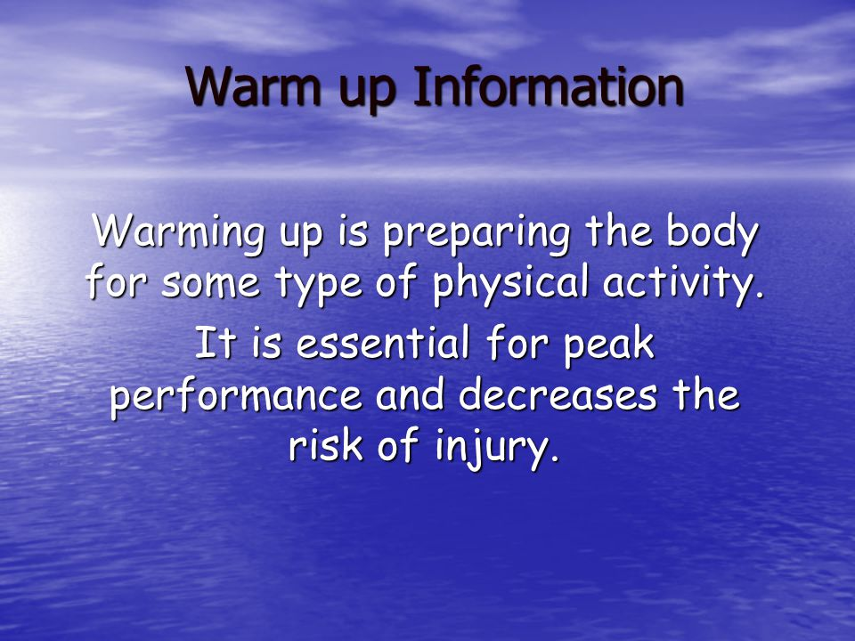 Warm up Information Warming up is preparing the body for some type of physical activity.
