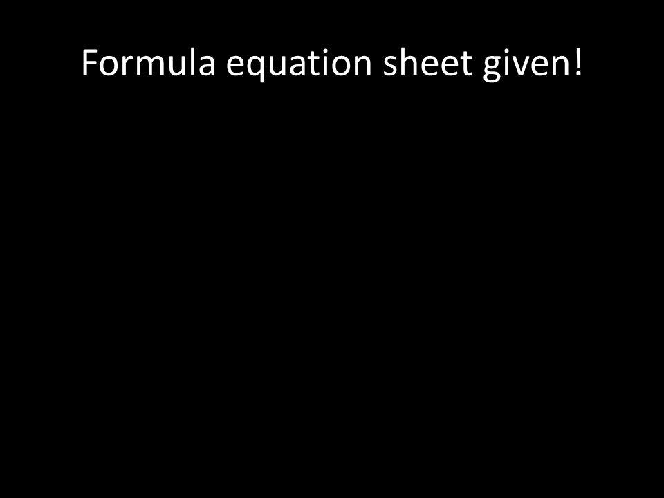 Formula equation sheet given!
