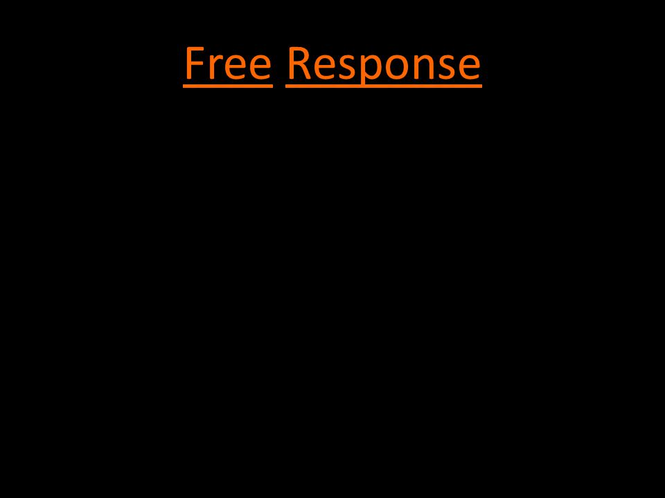 Free Response -10 Minute reading peirod -Plan, READ, READ, READ, write on the sheet= have a plan of attack -You can leave space for later