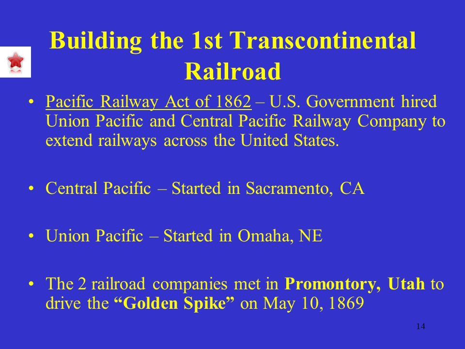 14 Building the 1st Transcontinental Railroad Pacific Railway Act of 1862 – U.S.