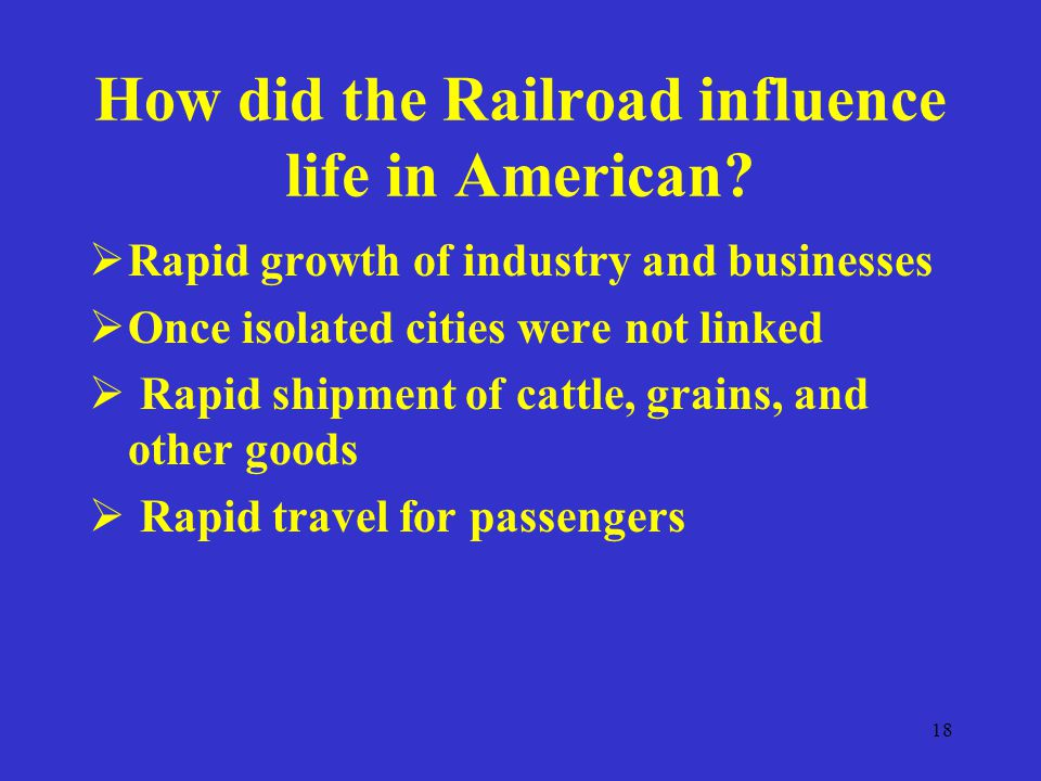 18 How did the Railroad influence life in American.