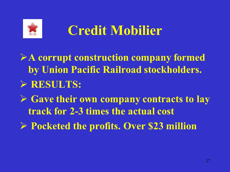 27 Credit Mobilier  A corrupt construction company formed by Union Pacific Railroad stockholders.