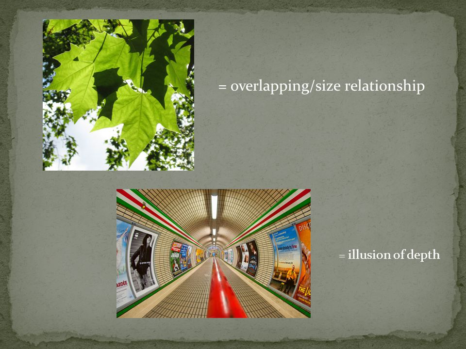 = overlapping/size relationship = illusion of depth
