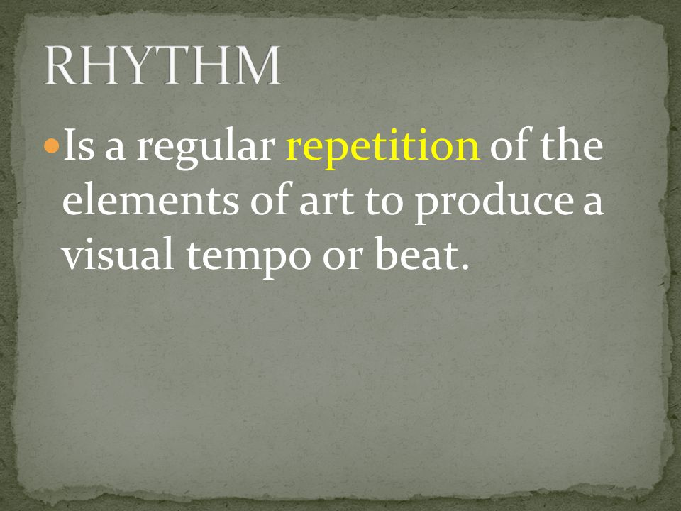 Is a regular repetition of the elements of art to produce a visual tempo or beat.