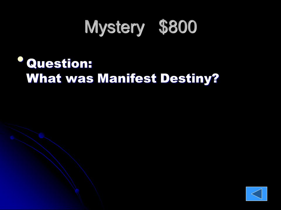 Mystery $800. Question: What was Manifest Destiny