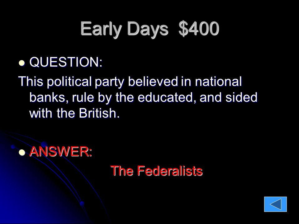 Early Days $400 QUESTION: QUESTION: This political party believed in national banks, rule by the educated, and sided with the British.