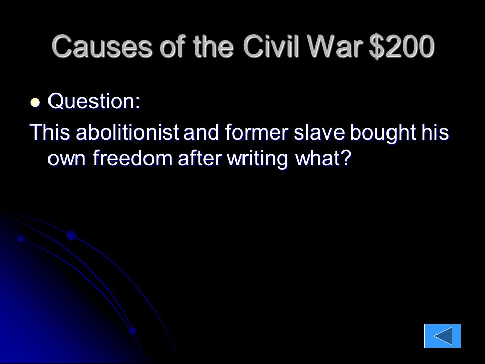 Causes of the Civil War $200 Question: Question: This abolitionist and former slave bought his own freedom after writing what