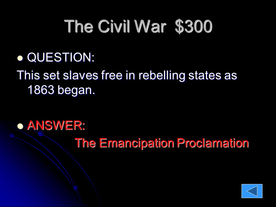 The Civil War $300 QUESTION: QUESTION: This set slaves free in rebelling states as 1863 began.