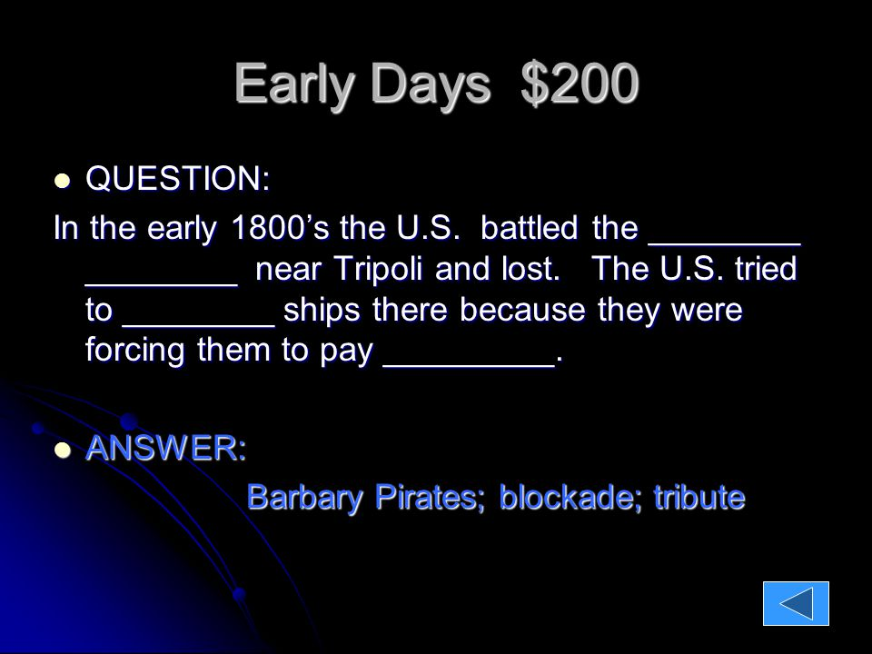 Early Days $200 QUESTION: QUESTION: In the early 1800's the U.S.
