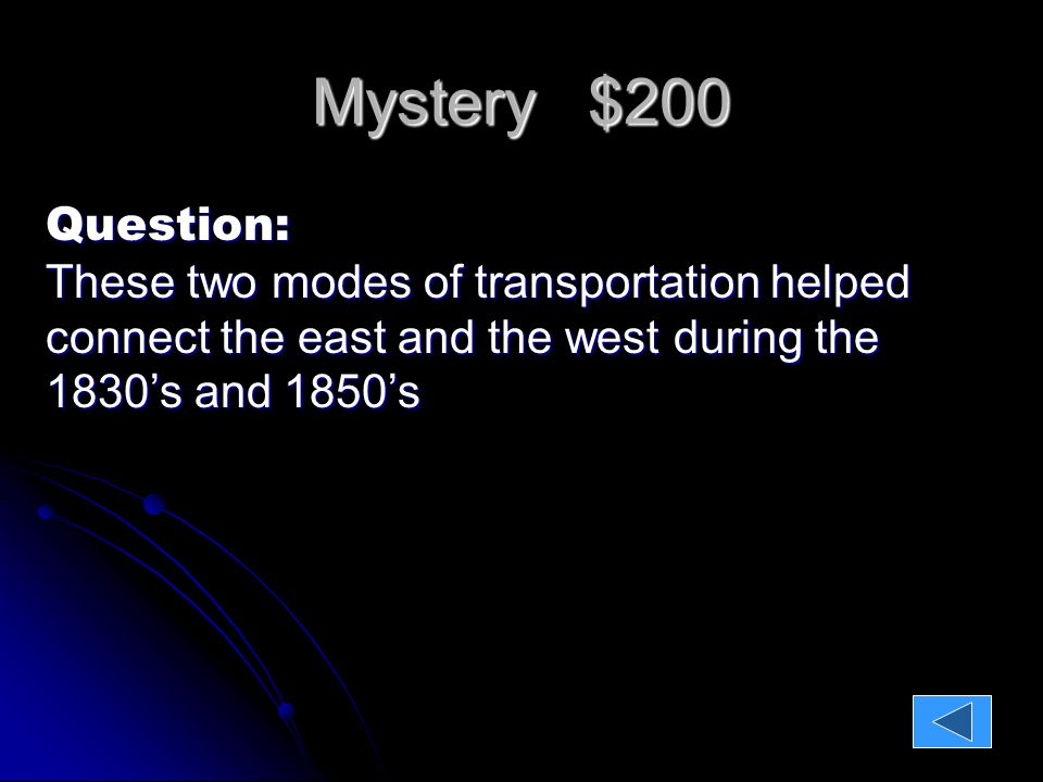 Mystery $200 Question: These two modes of transportation helped connect the east and the west during the 1830's and 1850's