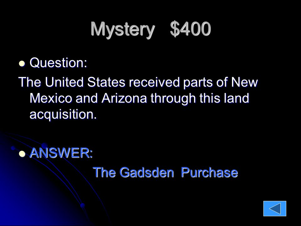 Mystery $400 Question: Question: The United States received parts of New Mexico and Arizona through this land acquisition.