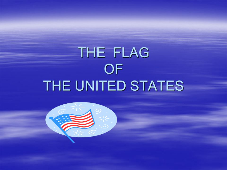 THE FLAG OF THE UNITED STATES