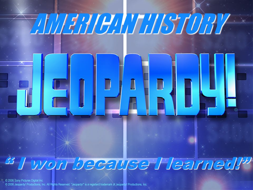 AMERICAN HISTORY Constitution Jeopardy! Constitution Jeopardy!