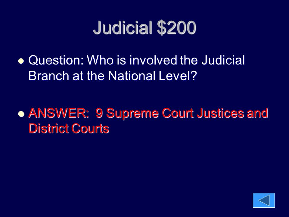 Judicial $200 Question: Who is involved the Judicial Branch at the National Level? Question: Who is involved the Judicial Branch at the National Level