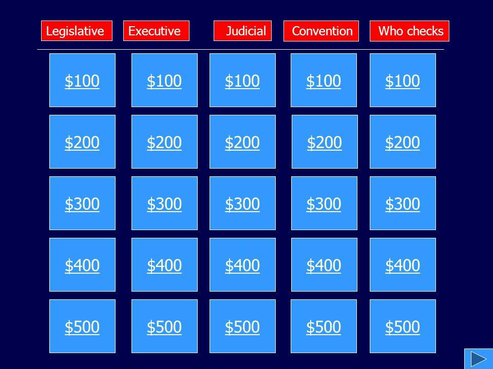 $100 $200 $300 $400 $500 $100 $200 $300 $400 $500 $100 $200 $300 $400 $500 $100 $200 $300 $400 $500 $100 $200 $300 $400 $500 LegislativeExecutive Who