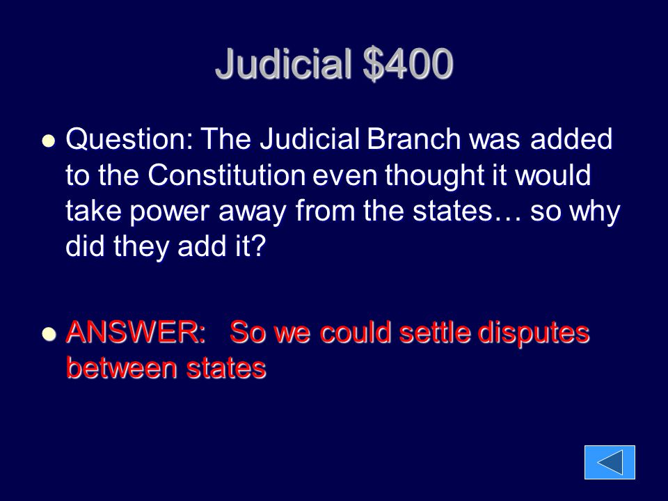 Judicial $400 Question: The Judicial Branch was added to the Constitution even thought it would take power away from the states… so why did they add i