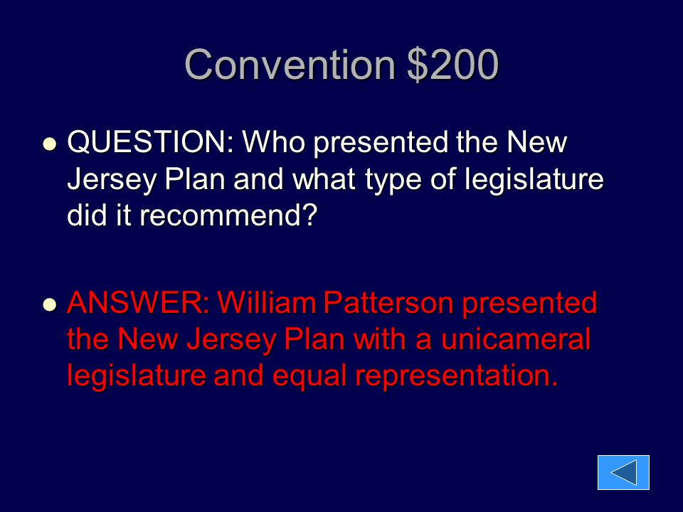 Convention $200 QUESTION: Who presented the New Jersey Plan and what type of legislature did it recommend? QUESTION: Who presented the New Jersey Plan