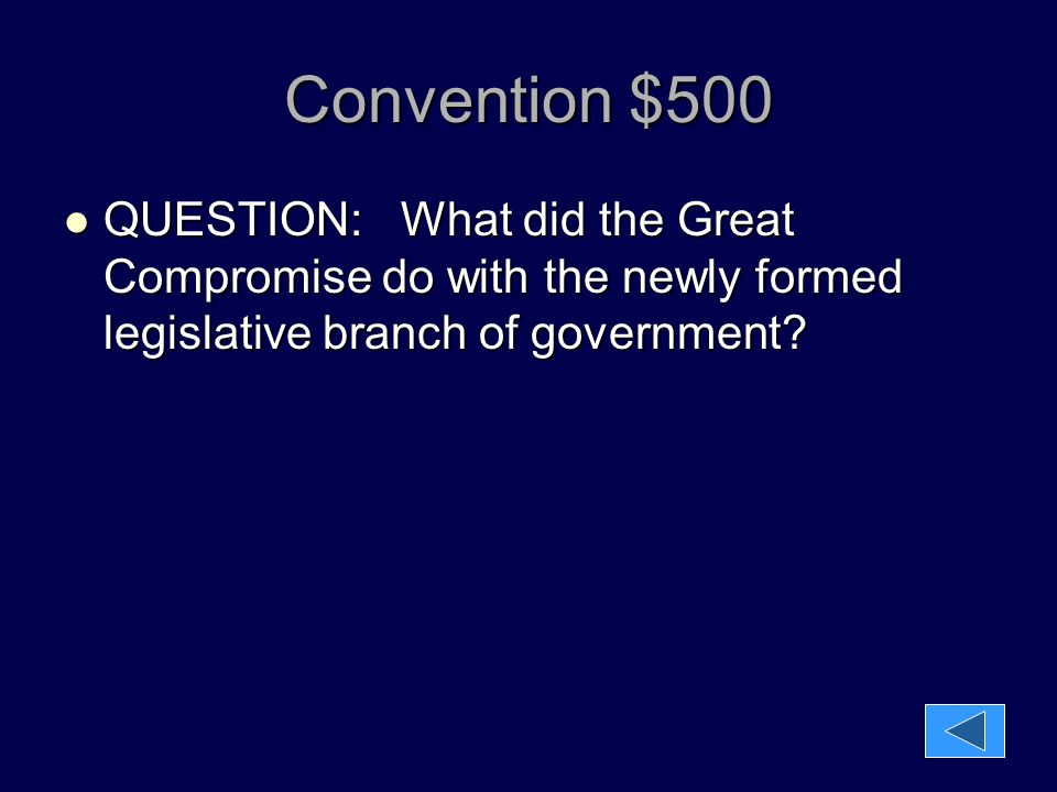 Convention $500 QUESTION: What did the Great Compromise do with the newly formed legislative branch of government? QUESTION: What did the Great Compro