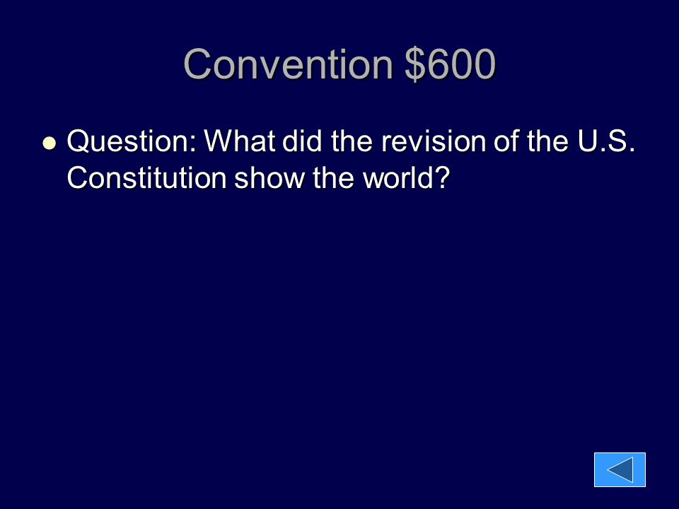Convention $600 Question: What did the revision of the U.S. Constitution show the world? Question: What did the revision of the U.S. Constitution show