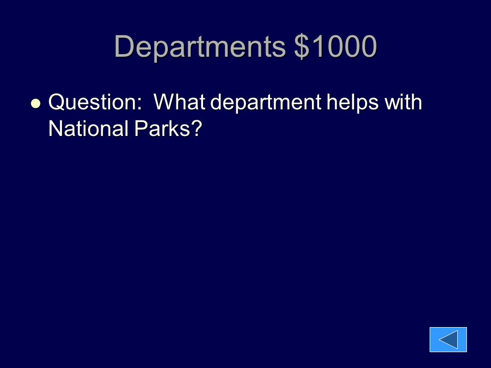 Departments $1000 Question: What department helps with National Parks? Question: What department helps with National Parks?