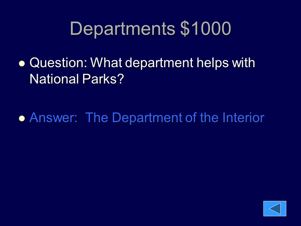 Departments $1000 Question: What department helps with National Parks? Question: What department helps with National Parks? Answer: The Department of
