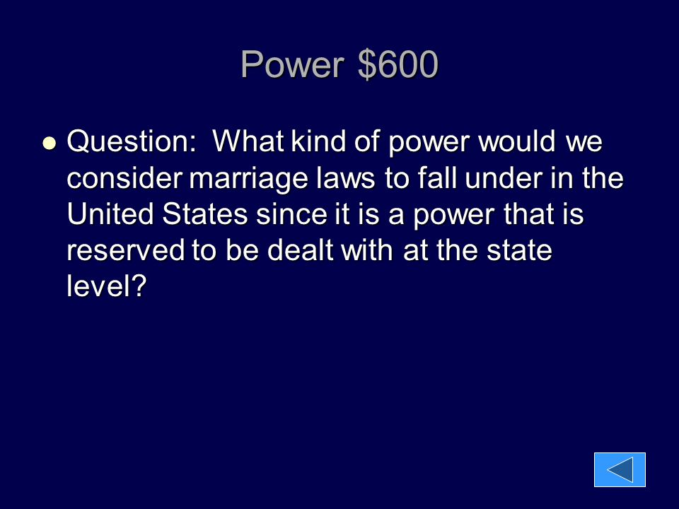 Power $600 Question: What kind of power would we consider marriage laws to fall under in the United States since it is a power that is reserved to be