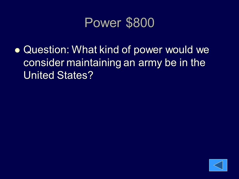 Power $800 Question: What kind of power would we consider maintaining an army be in the United States? Question: What kind of power would we consider