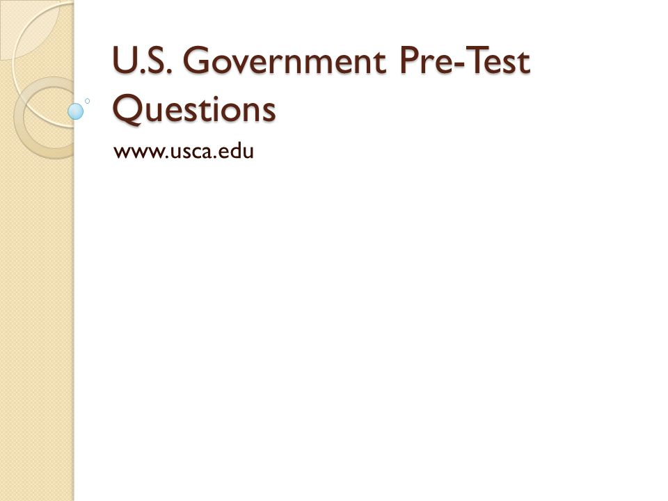 U.S. Government Pre-Test Questions www.usca.edu