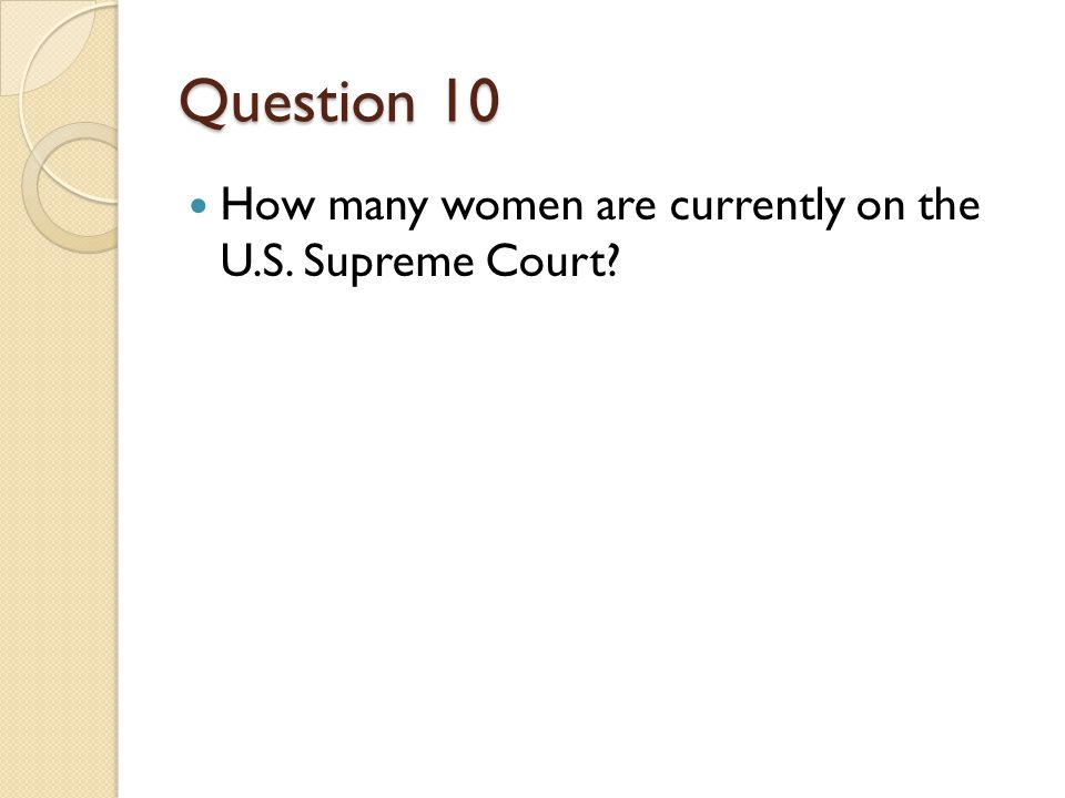 Question 10 How many women are currently on the U.S. Supreme Court