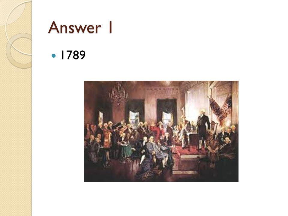 Answer 1 1789