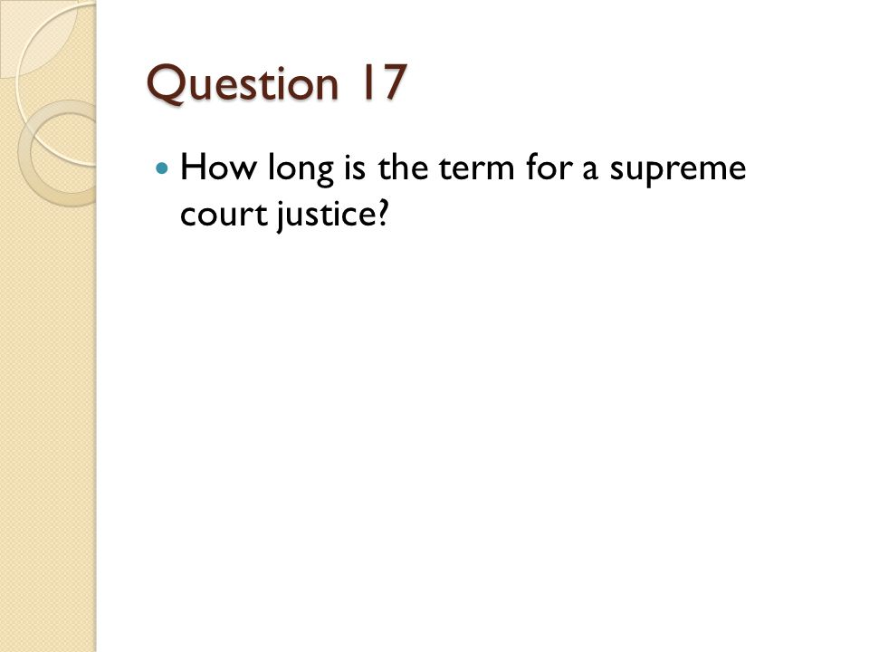 Question 17 How long is the term for a supreme court justice?