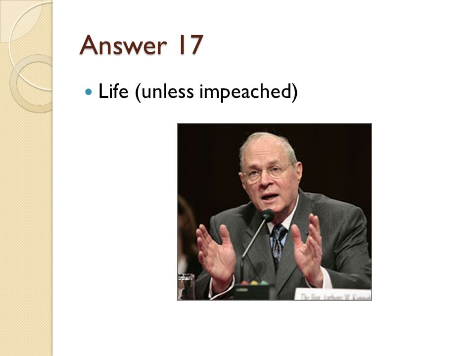 Answer 17 Life (unless impeached)