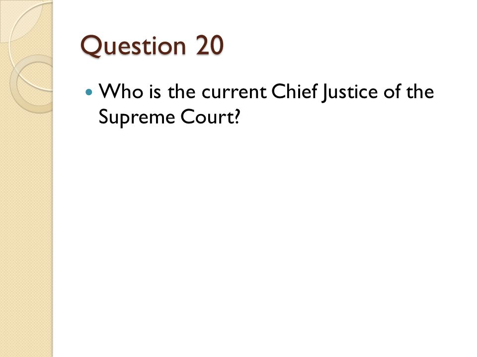 Question 20 Who is the current Chief Justice of the Supreme Court
