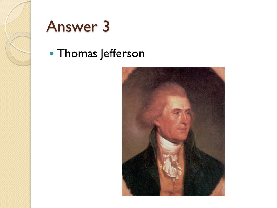 Answer 3 Thomas Jefferson