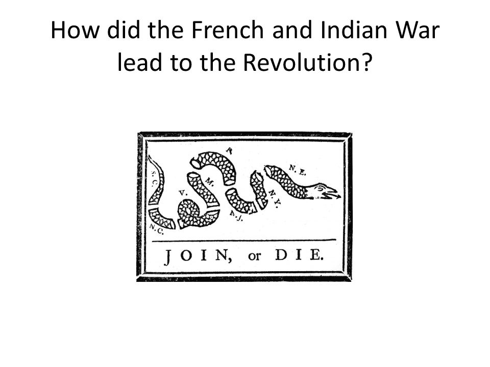 How did the French and Indian War lead to the Revolution