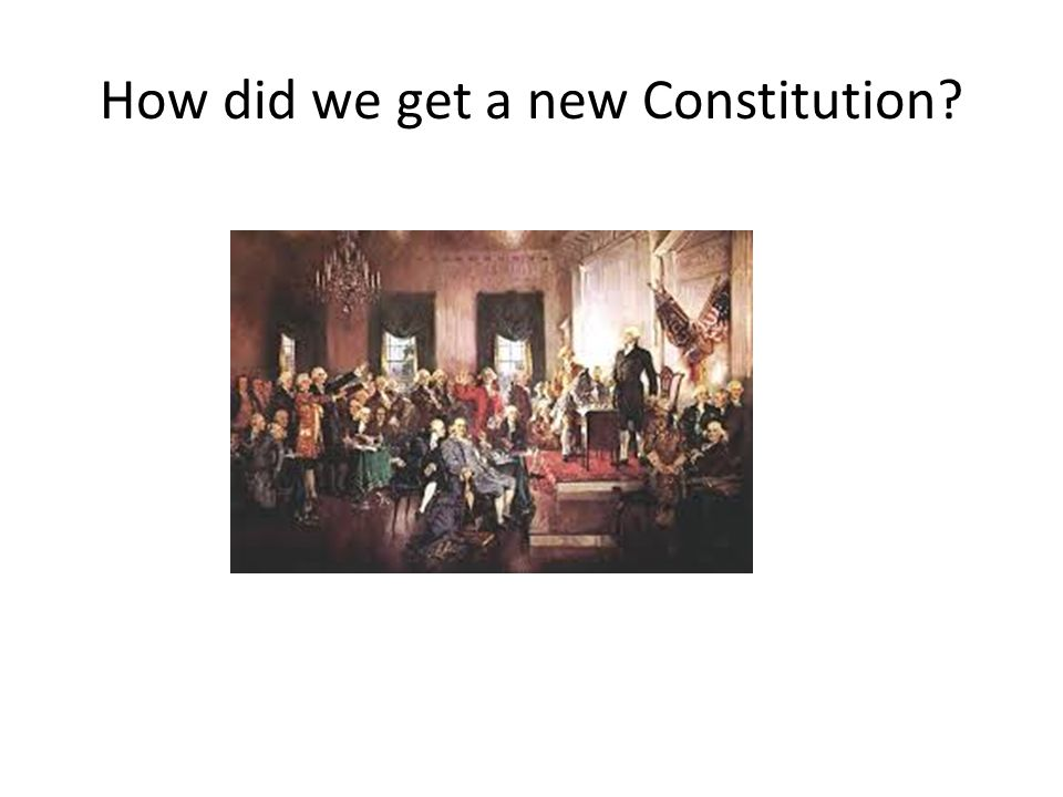 How did we get a new Constitution
