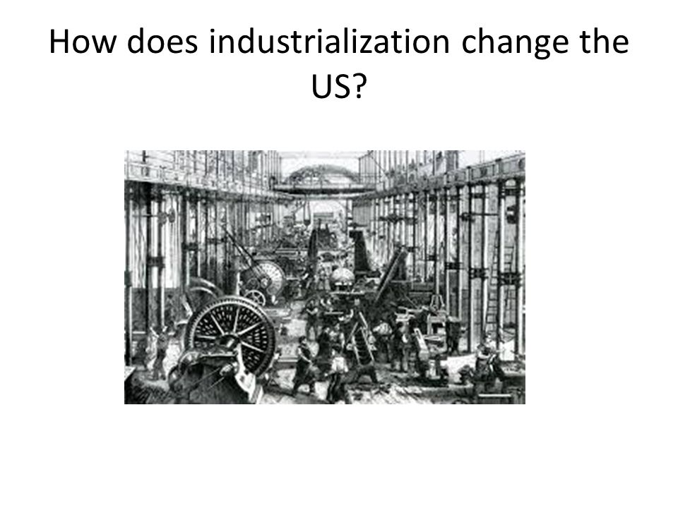 How does industrialization change the US?
