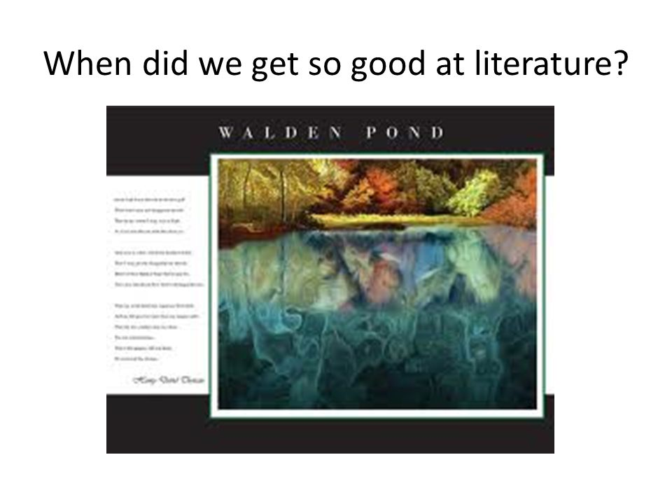 When did we get so good at literature?