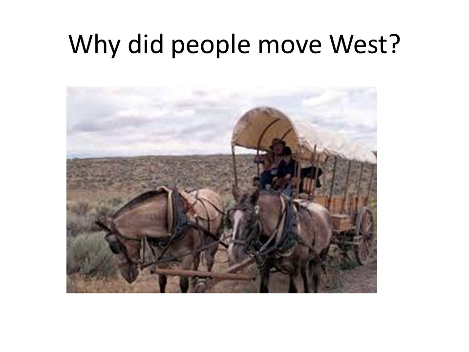 Why did people move West
