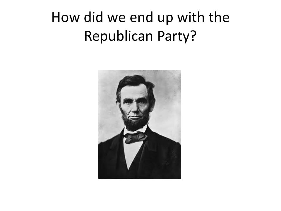 How did we end up with the Republican Party?