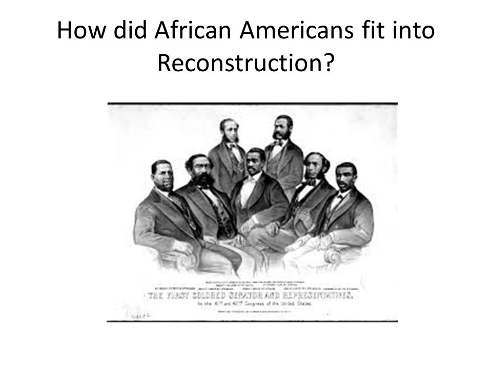 How did African Americans fit into Reconstruction?