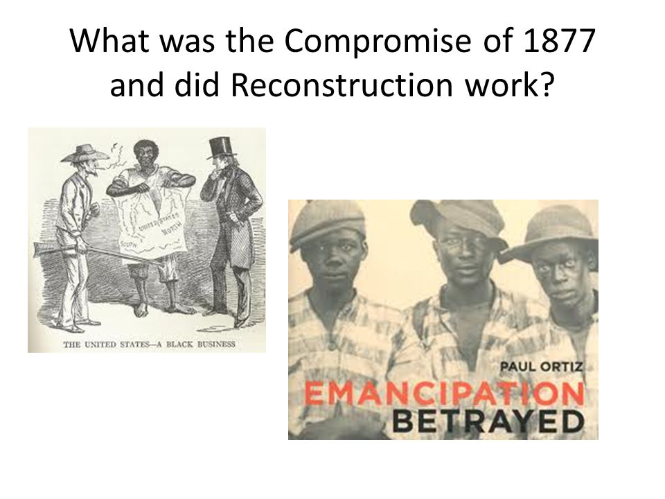 What was the Compromise of 1877 and did Reconstruction work