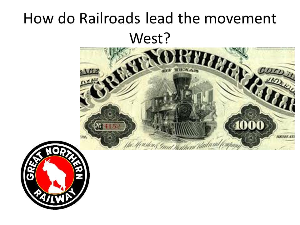 How do Railroads lead the movement West?